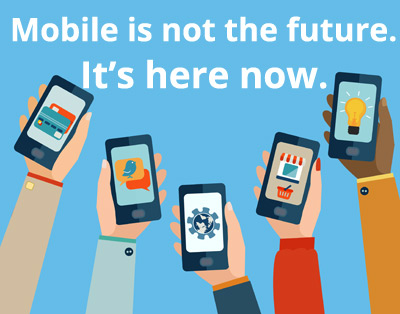 Mobile is not the future. It's here now.